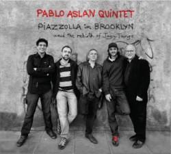 Pablo Aslan Quintet - Piazzolla In Brooklin