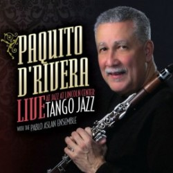 Paquito D'Rivera with the Pablo Aslan Ensamble - Tango Jazz